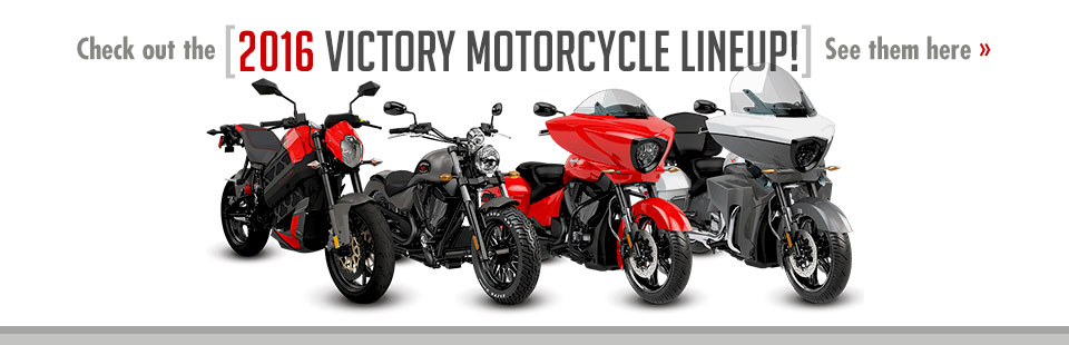 Click here to view the 2016 Victory Motorcycle lineup.