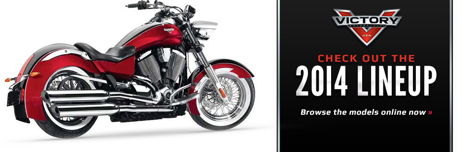 Click here to view the 2014 Victory lineup.