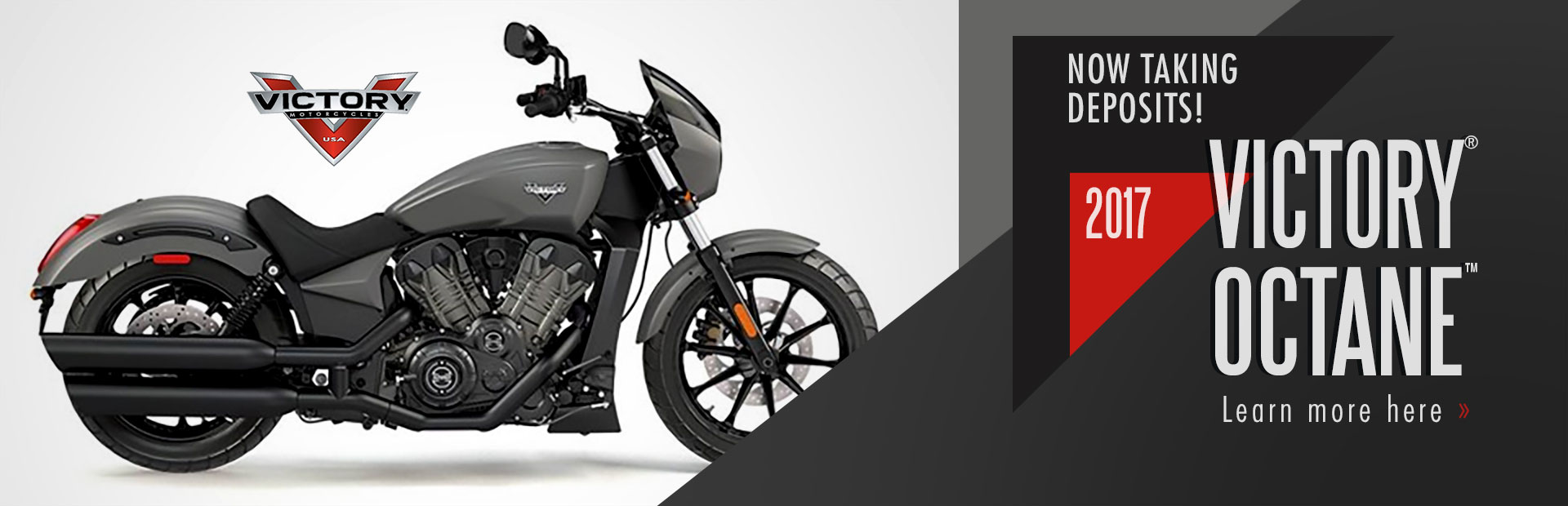 We are now taking deposits for the 2017 Victory® Octane™!