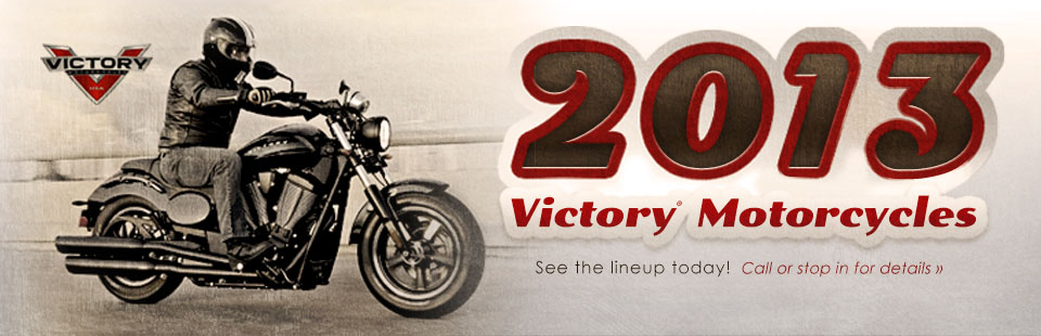 Click here to see the 2013 Victory® Motorcycles lineup.