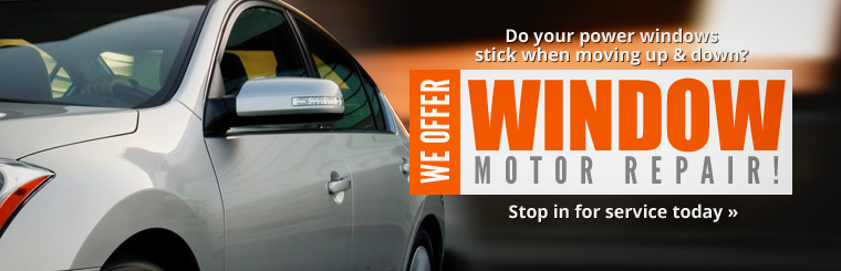 We offer window motor repair! Stop in for service today.