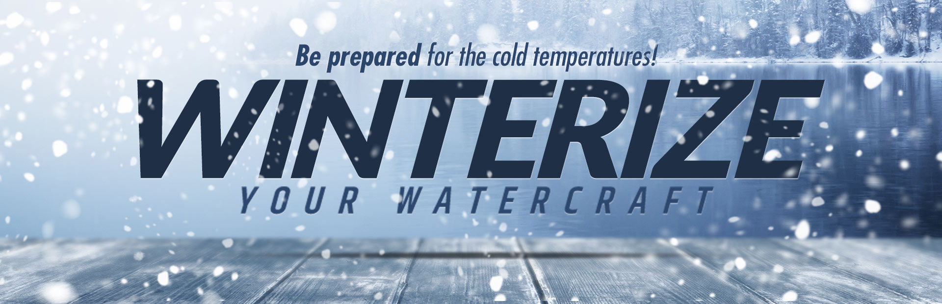 Winterize Your Watercraft: Contact us for details.