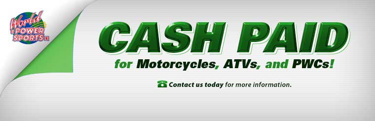 We pay cash for motorcycles, ATVs, and PWCs! Click here to contact us for more information.