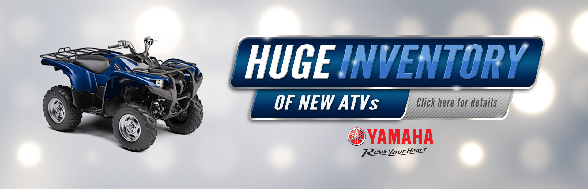Click here to check out our huge inventory of Yamaha ATVs!