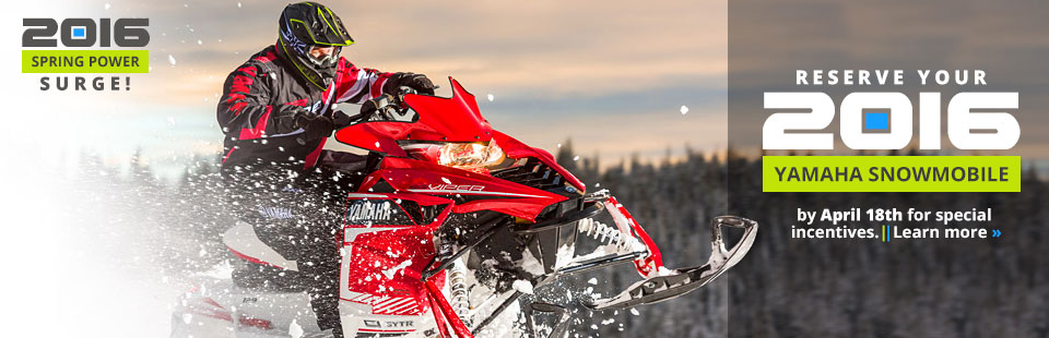 2016 Yamaha Snowmobile Spring Power Surge: Contact us to learn about special incentives.