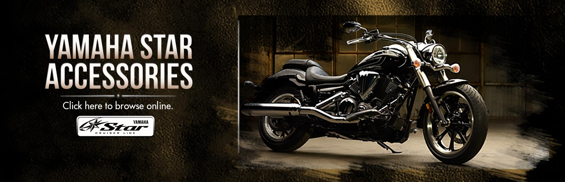 Click here to browse Yamaha Star Motorcycles accessories online.