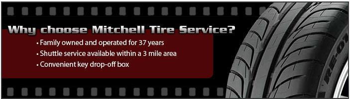 Why choose Mitchell Tire Service? Family owned and operated for 37 years. Shuttle service available within a 3 mile area. Convenient key drop-off box.