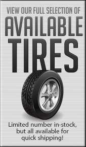 View our full selection of available tires. Limited number in-stock, but all available for quick shipping!