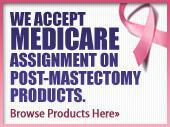 We accept Medicare assignment on post-mastectomy products. Call today for an appointment.