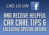 Like us on Facebook and receive helpful car care tips & exclusive special offers!