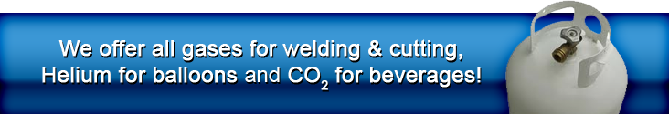 We offer all gases for welding & cutting, Helium for balloons AND CO2 for beverages!