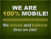 We are 100% mobile!  We mount and balance tires on site!