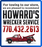 For towing to our store, we are pleased to recommend Howard's Wrecker Service 770.432.2613