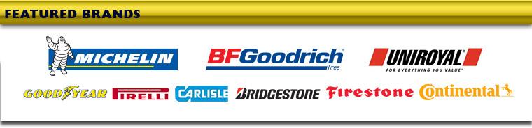 Michelin®, BFGoodrich®, Uniroyal®,  Goodyear, Pirelli, Carlisle, Bridgestone, Firestone, and Continental.