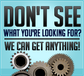 Don't see what you're looking for? We can get anything!
