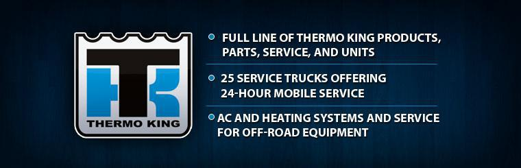 We offer a full line of Thermo King products, parts, service, and units and have 25 service trucks offering 24-hour mobile service. We also offer air conditioning and heating systems and service for off-road equipment.