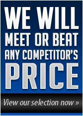We will meet or beat any competitor's price. View our selection now »