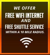 We offer FREE WiFi internet and FREE shuttle service within a 10 mile radius.