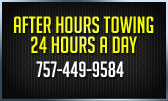 After Hours Towing, 24 hours a day. 757-449-9584