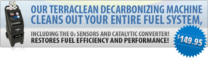 Our TerraClean decarbonizing machine cleans out your entire fuel system, including the O2 sensors and catalytic converter! Restores fuel efficiency and performance! $149.95