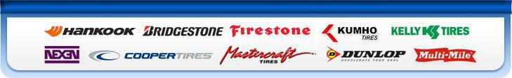 We proudly carry Hankook, Bridgestone, Firestone, Kumho, Kelly, Nexen, Cooper, Mastercraft, Dunlop, and Multi-Mile