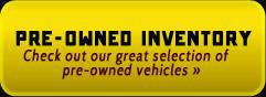 Pre-Owned Inventory: Check out our great selection of pre-owned vehicles »