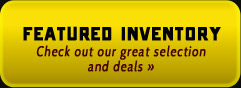Featured Inventory: Check out our great selection and deals »