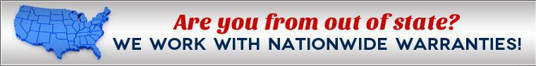 Are you from out of state? We work with nationwide warranties!