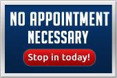 No appointment necessary. Stop in today!