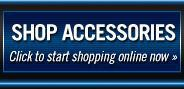 Shop Accessories: Click to start shopping online now »