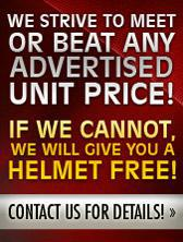We strive to meet or beat any advertised unit price! If we cannot, we will give you a Helmet Free! Contact Us For Details!
