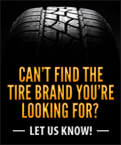 Can't Find The Tire Brand You're Looking For?
