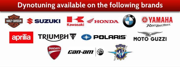 Dynotuning is available on the following brands: Harley-Davidson®, Suzuki, Kawasaki, Honda, BMW, Yamaha, Aprilia, Triumph, Polaris, Moto Guzzi, Ducati, Can-Am, and Agusta MV.