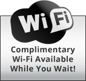 Complimentary Wi-Fi Available While You Wait!