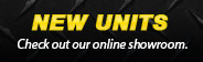 New Units: Check out our online showroom.