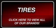 Tires: Click here to view all of our brands!