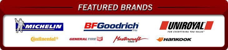 We proudly offer products from Michelin®, BFGoodrich®, Uniroyal®, Continental, General Tire, Mastercraft, and Hankook.