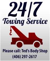 24/7 Towing Service. Please call: Ted's Body Shop (406) 297-2617.