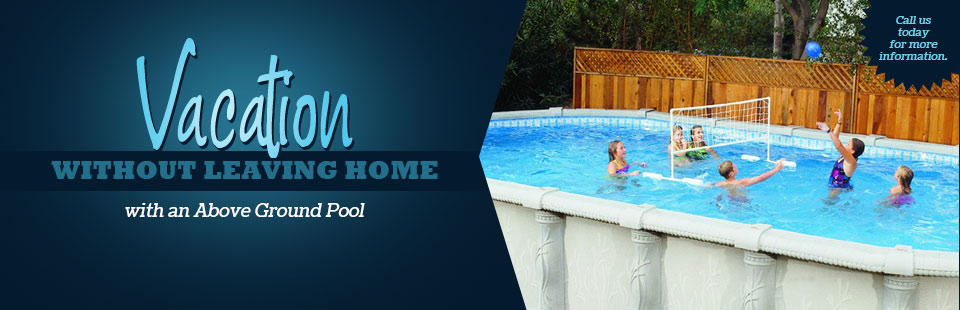 Go on vacation without leaving your home with an above ground pool! Call today for more information.