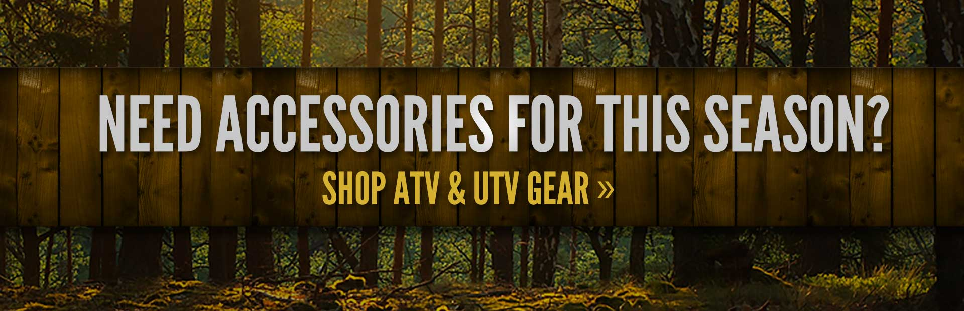 Need accessories for this season? Click here to shop for ATV and UTV gear.