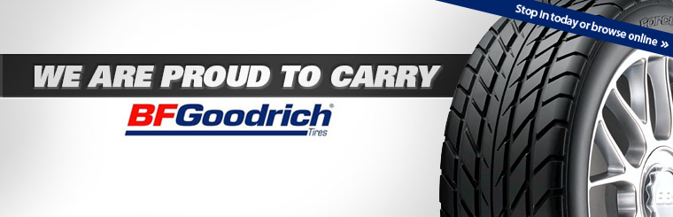 We are proud to carry BFGoodrich® tires. Stop in today or click here to browse online.