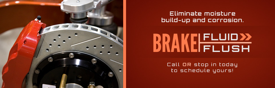 Brake Fluid Flush: Call or stop in today to schedule yours!