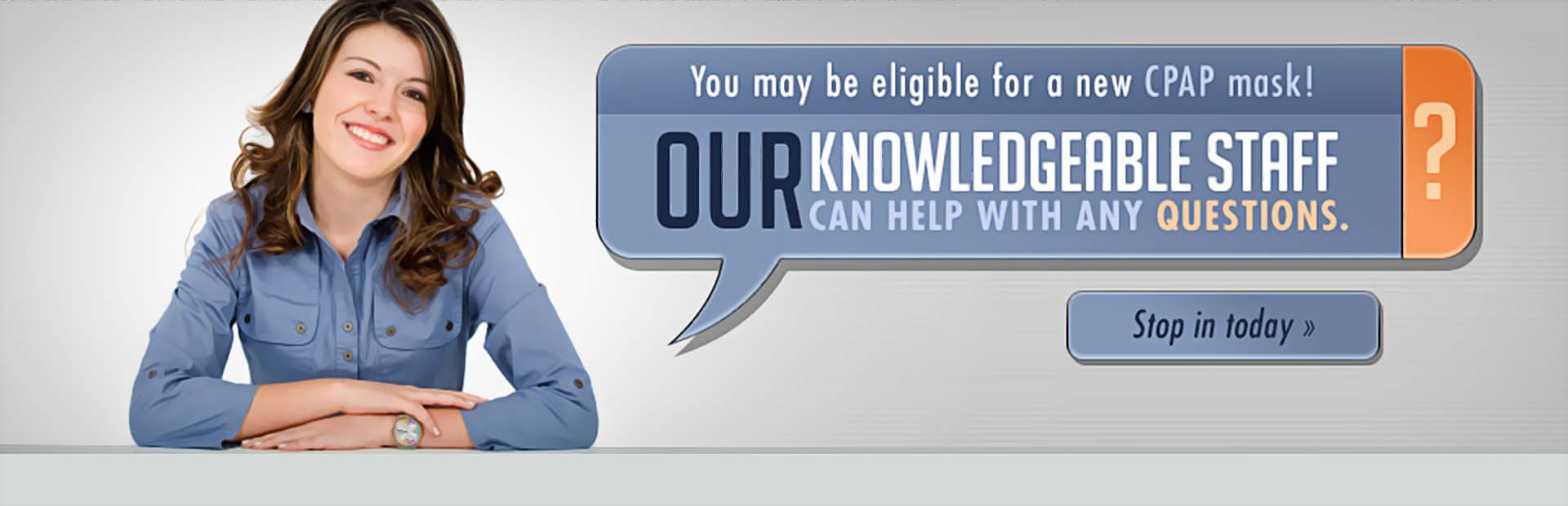 You may be eligible for a new CPAP mask! Click here to contact us.