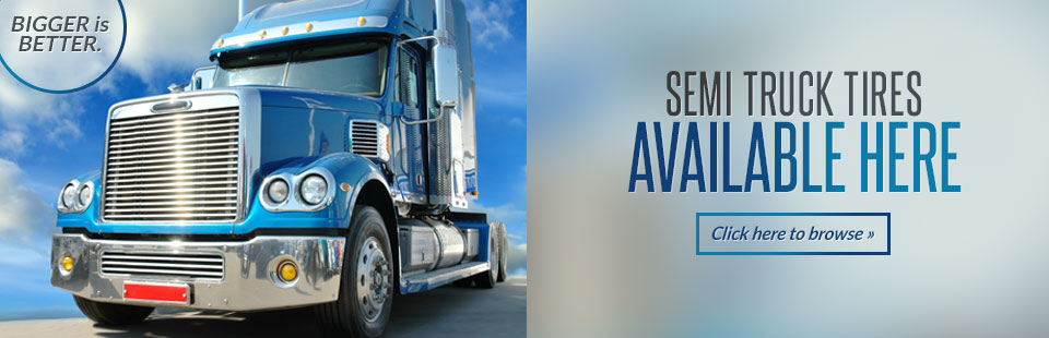 Semi Truck Tires Available Here: Click here to browse online.