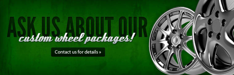 Ask us about our custom wheel packages! Contact us for details.