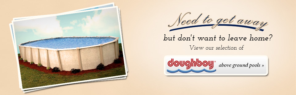 Click here to view our selection of Doughboy above ground pools.