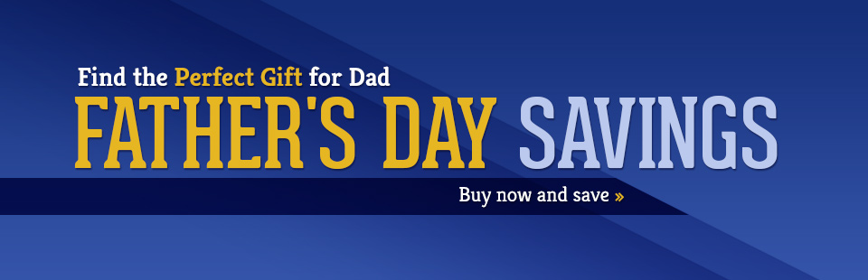 Father's Day Savings: Buy now and save!