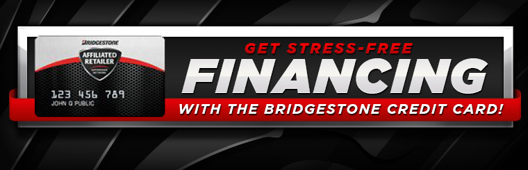 Get stress-free financing with the Bridgestone credit card! Click here for details.