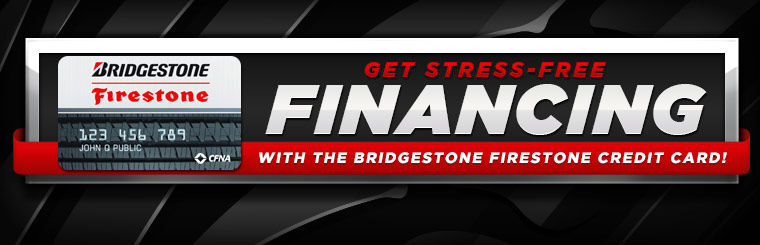 Get stress-free financing with the Bridgestone Firestone credit card! Click here for details.