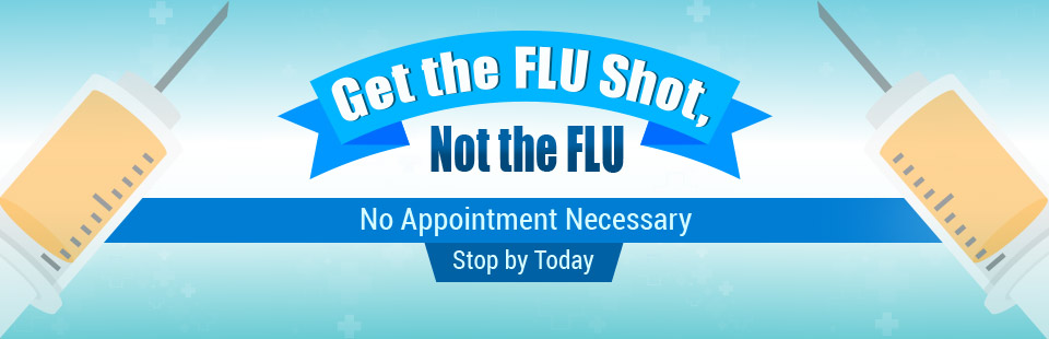Get the flu shot, not the flu! No appointment necessary. Stop by today.
